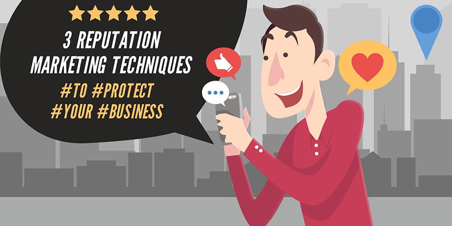 Three Reputation Marketing Techniques to protect your business