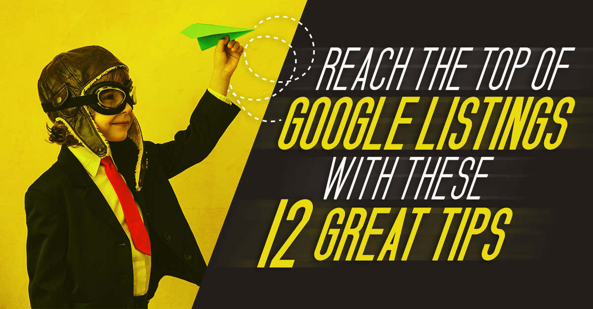 Reach the top of the Google listings with these #12 Great Tips