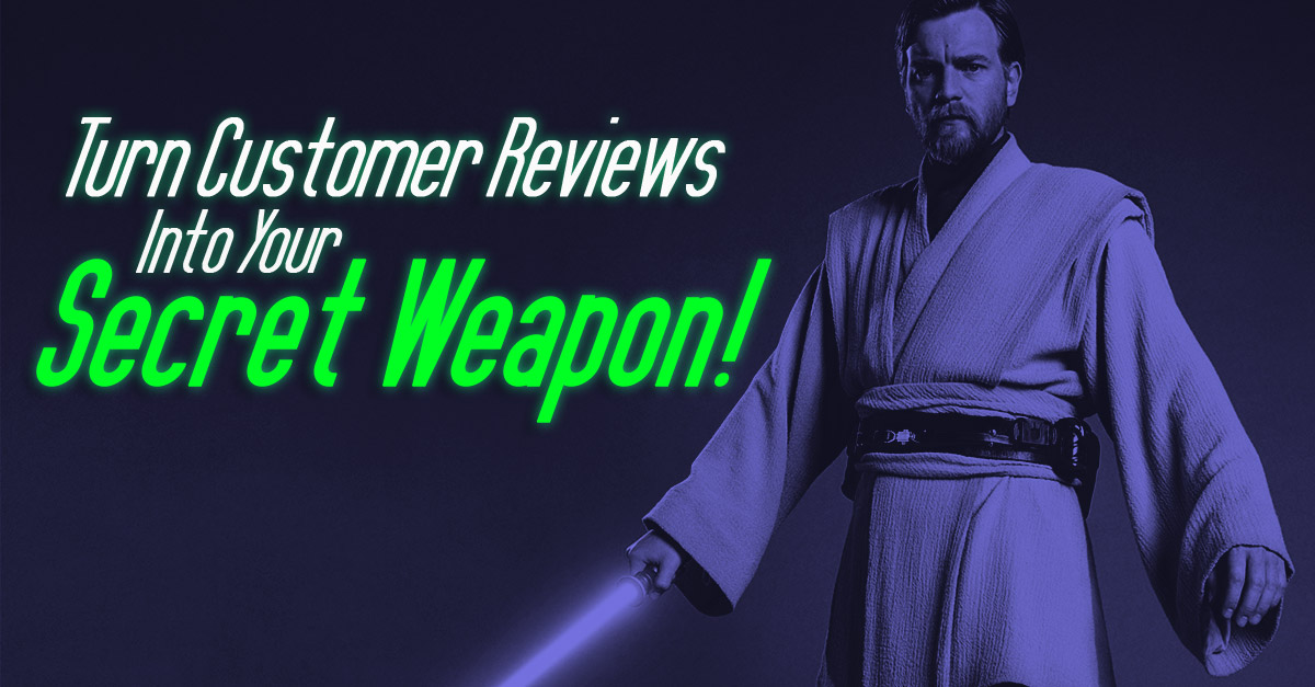 Turn Customer Reviews Into Your Secret Weapon